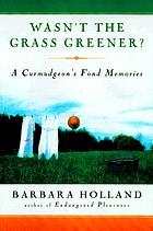 Wasn't the grass greener? : a curmudgeon's fond memories