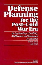Defense planning for the post-Cold War era : giving meaning to flexibility, adaptiveness, and robustness of capability