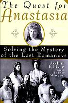 The quest for Anastasia : solving the mystery of the lost Romanovs