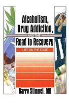Alcoholism, drug addiction, and the road to recovery : life on the edge