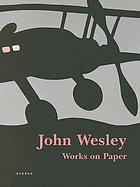 John Wesley : works on paper since 1960