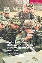Reshaping defence diplomacy : new roles for military cooperation and assistance