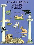 Dramatizing Aesop's fables : creative scripts for the elementary classroom