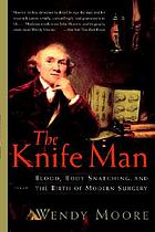 The knife man : blood, body snatching, and the birth of modern surgery
