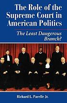 The role of the Supreme Court in American politics : the least dangerous branch