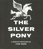 The silver pony : a story in pictures