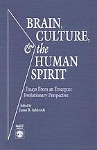 Brain, culture & the human spirit : essays from an emergent evolutionary perspective