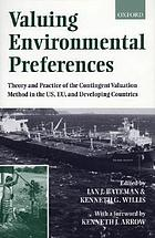 Valuing environmental preferences : theory and practice of the contingent valuation method in the US, EU, and developing countries