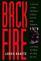 Backfire : a history of how American culture led us into Vietnam and made us fight the way we did