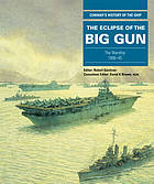 The eclipse of the big gun : the warship 1906-1945