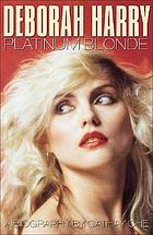 Deborah Harry : platinum blonde : a biography