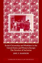 Social citizenship and workfare in the United States and Western Europe : the paradox of inclusion