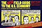 The new field guide to the U.S. economy : a compact and irreverent guide to economic life in America