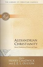 Alexandrian Christianity : selected translations of Clement and Origen with introductions and notes