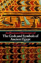 The gods and symbols of ancient Egypt : an illustrated dictionary