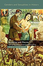 Brutality and desire : war and sexuality in Europe's twentieth century