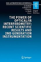 The power of optical/IR interferometry : recent scientfic results and 2nd generation instrumentation : proceedings of the ESO Workshop held in Garching, Germany, 4-8 April 2005