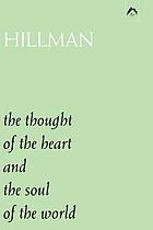 The thought of the heart ; and, The soul of the world