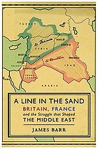 A line in the sand : Britain, France and the struggle for the mastery of the Middle East