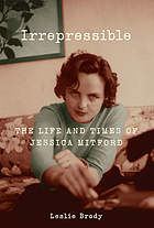 Irrepressible : the life and times of Jessica Mitford