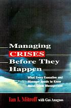 Managing crises before they happen : what every executive and manager needs to know about crisis management