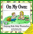 On my own : helping kids help themselves