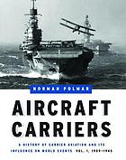 Aircraft carriers a history of carrier aviation and its influence on world events