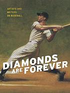 Diamonds are forever : artists and writers on baseball