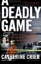 A deadly game : the untold story of the Scott Peterson investigation