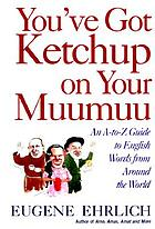 You've got ketchup on your muumuu : an A-to-Z guide to English words from around the world