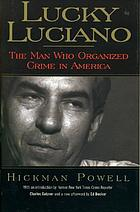 Lucky Luciano : the man who organized crime in America