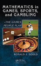 Mathematics in games, sports, and gambling : the games people play