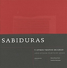 "Sabiduras and other texts by Gego ; [published to coincide with the Exhibition ""Gego, Between Transparency and the Invisible"", organized by The Museum of Fine Arts, Houston and Fundación Gego, Caracas, and presented June 26 - September 20, 2005] = Sabiduras y otros textos de Gego"