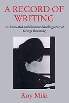 A record of writing : an annotated and illustrated bibliography of George Bowering