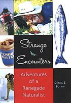 Strange encounters : adventures of a renegade naturalist
