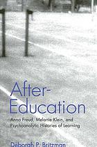 After-education Anna Freud, Melanie Klein, and psychoanalytic histories of learning