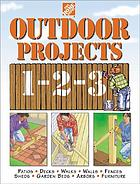 Outdoor projects 1-2-3 : patios, decks, walks, walls, fences, sheds, garden beds, arbors, furniture
