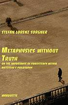 Metaphysics without truth : on the importance of consistency within Nietzsche's philosophy