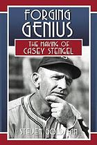 Forging genius : the making of Casey Stengel