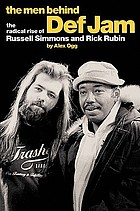 The men behind Def Jam : the radical rise of Russell Simmons and Rick Rubin