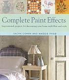 Complete paint effects : inspirational projects for decorating your home with flair and style