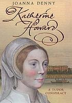 Katherine Howard : a Tudor conspiracy