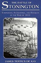 The Battle of Stonington : torpedoes, submarines, and rockets in the War of 1812