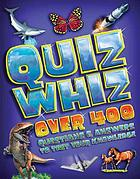 Quiz whiz : over 400 questions and answers to test your knowledge