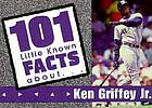 101 little known facts about Ken Griffey, Jr
