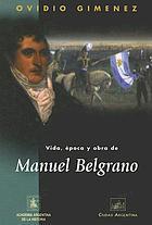 Vida, época y obra de Manuel Belgrano