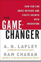 The game-changer : how you can drive revenue and profit growth with innovation