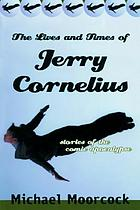 The lives and times of Jerry Cornelius : stories of the comic apocalypse