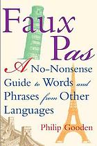 Faux pas? : a no-nonsense guide to words and phrases from other languages