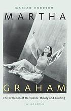 Martha Graham : the evolution of her dance theory and training, 1926-1991